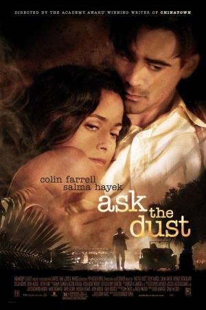 ask the dust,colin farrell,donald sutherland,robert towne,salma hayek,idina menzel,caleb deschanel