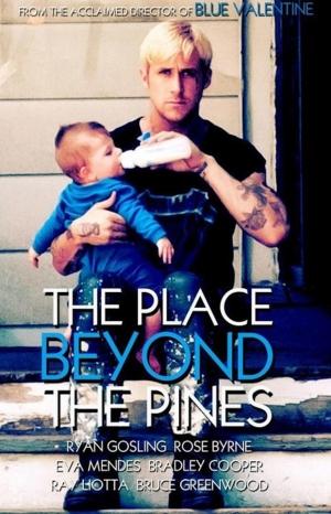 The Place Beyond the Pines,Ryan Gosling,Derek Cianfrance,drive,Bradley Cooper,Eva Mendes,Ray Liotta,Blue Valentine